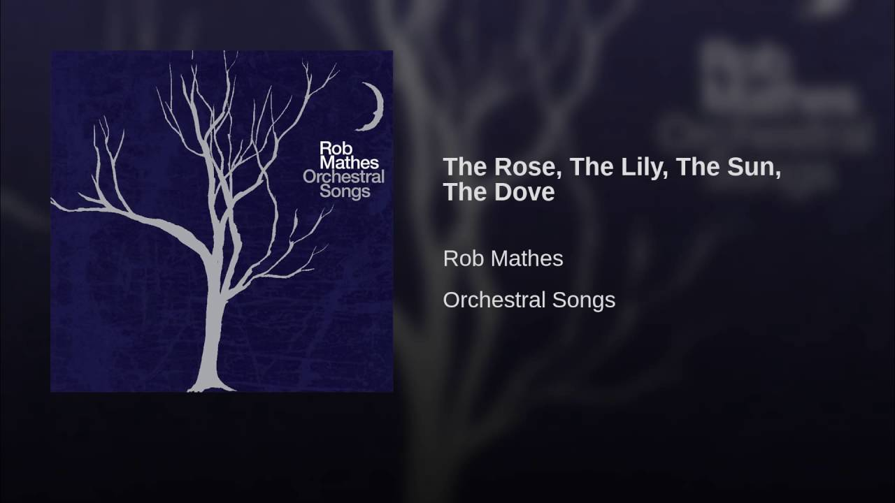 Rob Mathes: The Rose, The Lily, The Sun, The Dove