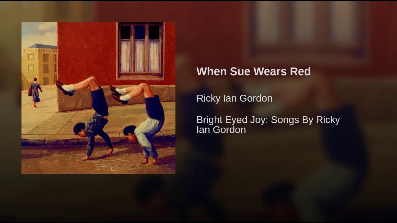 Ricky Ian Gordon:  When Sue wears Red