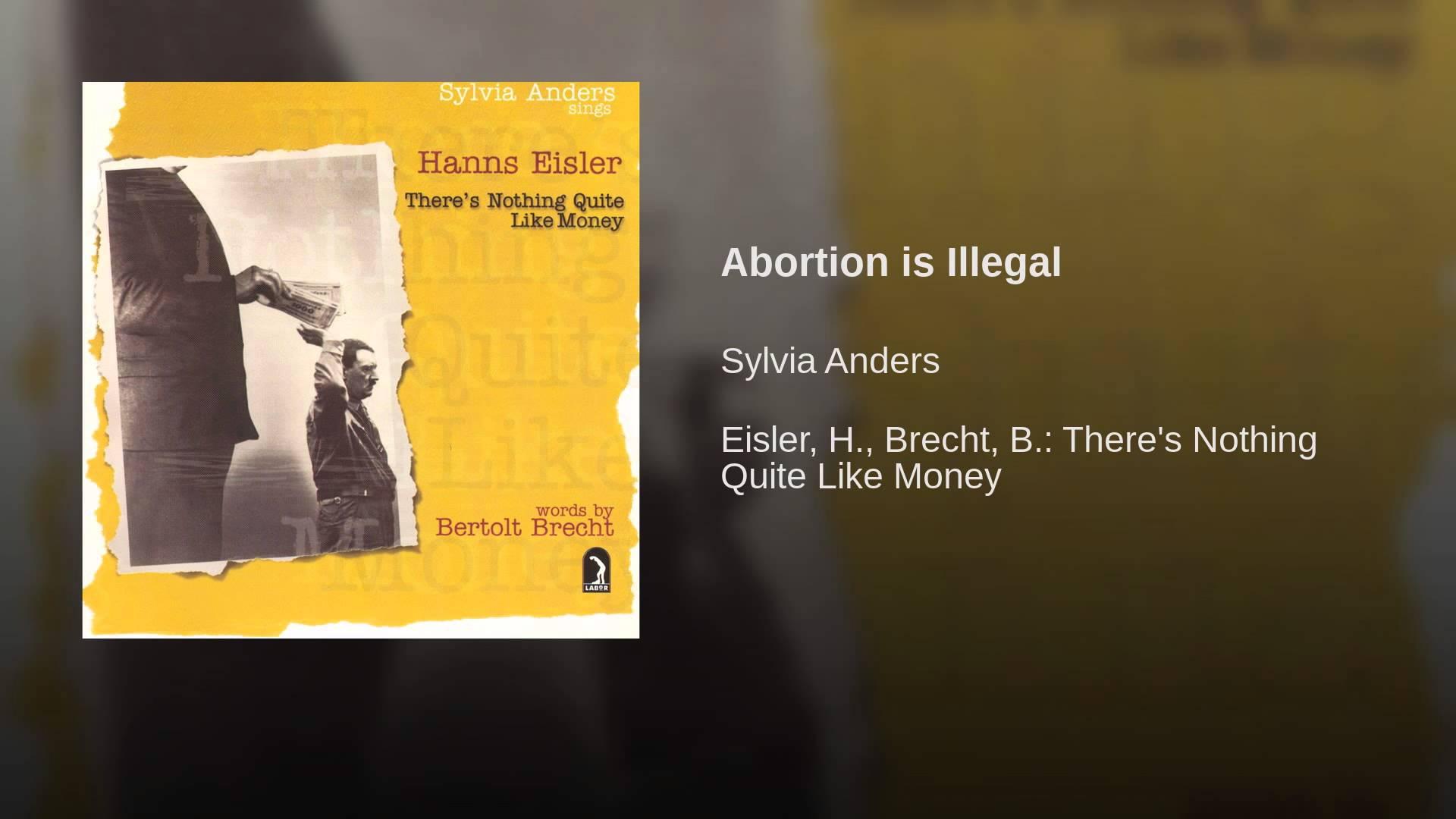 Hanns Eisler:  Abortion is Illegal